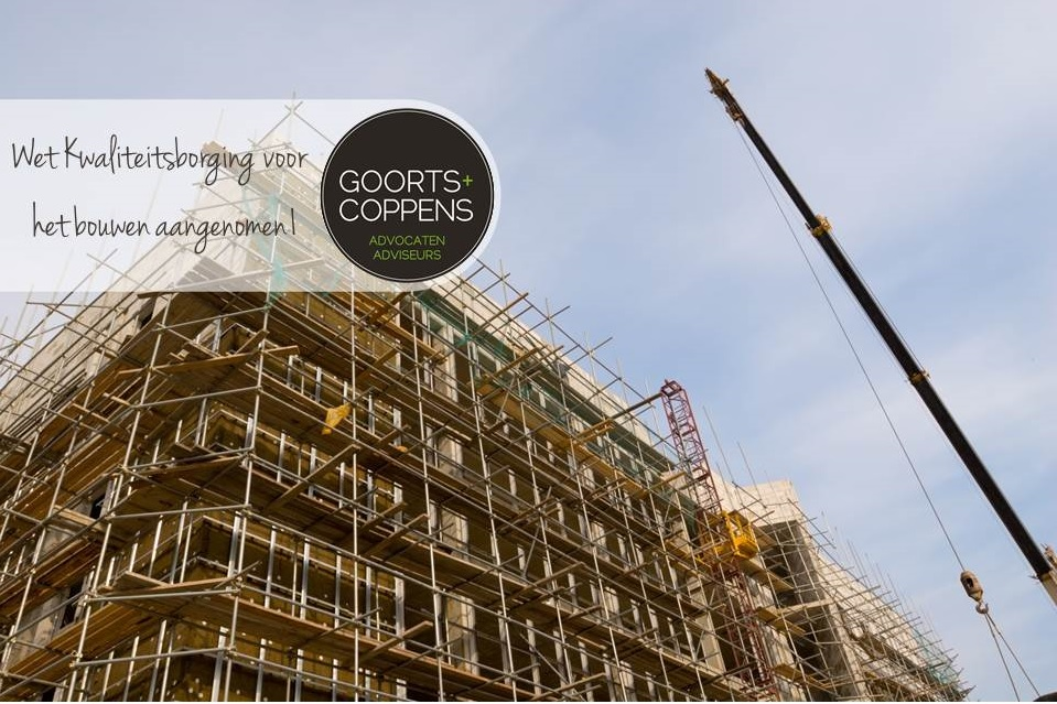 Wet kwaliteitsborging voor het bouwen aangenomen - Goorts Coppens advocatenkantoor